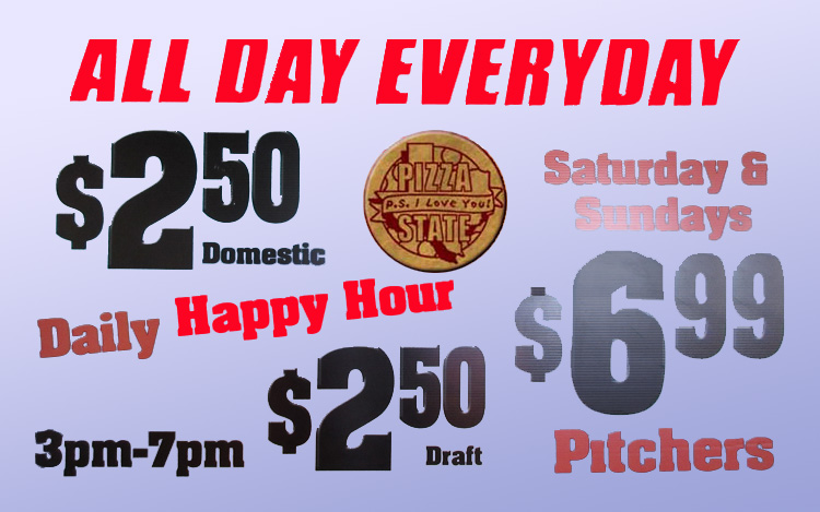 Happy Hour everyday at Pizza State Restaurant in Corpus Christi, Texas.